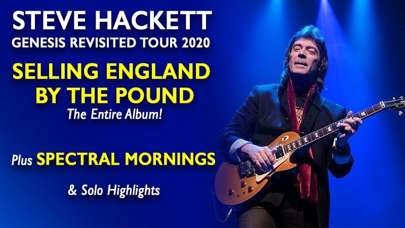 Steve Hackett Genesis Revisited Tour 2020 - Selling England by the Pound - The Entire Album! Plus Spectral Mornings 40th Anniversary and New Album Highlights